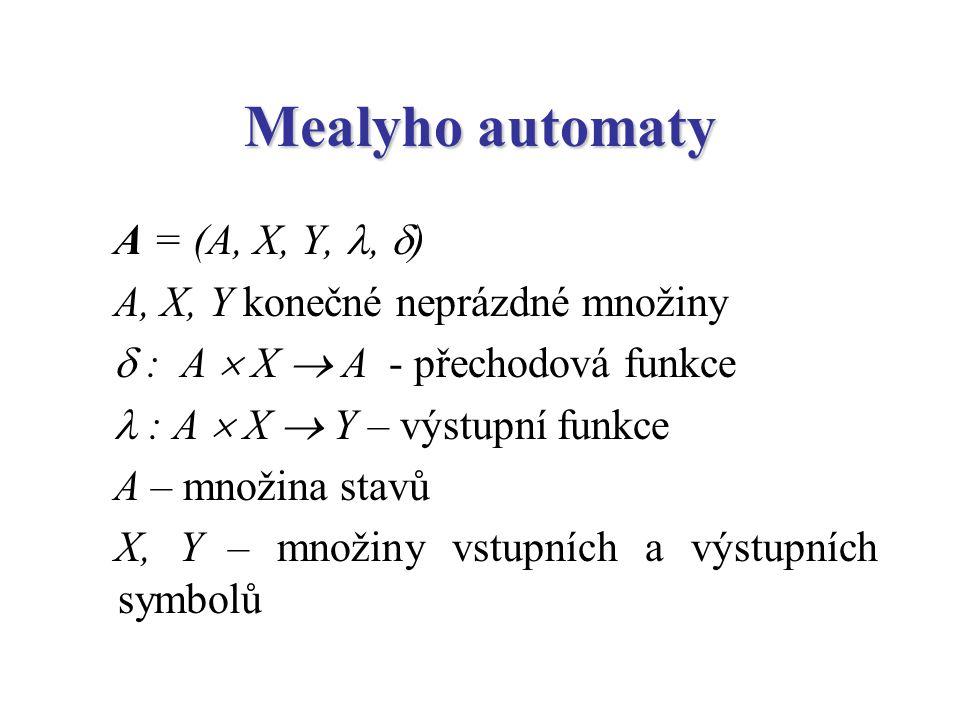 Mealyho automaty A = (A, X, Y, , ) A, X, Y konečné neprázdné množiny