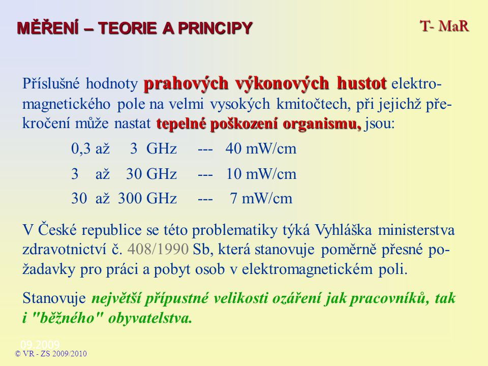 0,3 až 3 GHz --- 40 mW/cm T- MaR MĚŘENÍ – TEORIE A PRINCIPY