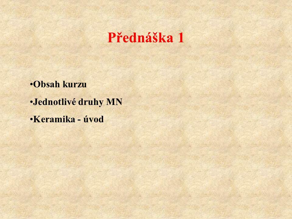 Přednáška 1 Obsah kurzu Jednotlivé druhy MN Keramika - úvod