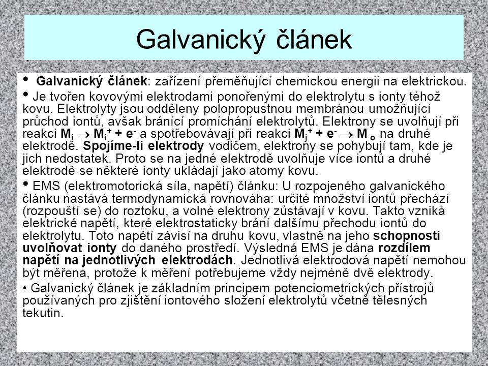 Galvanický článek Galvanický článek: zařízení přeměňující chemickou energii na elektrickou.