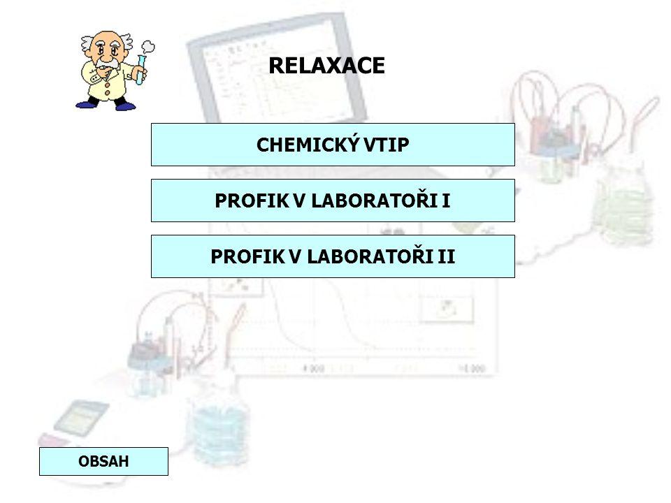 RELAXACE CHEMICKÝ VTIP PROFIK V LABORATOŘI I PROFIK V LABORATOŘI II
