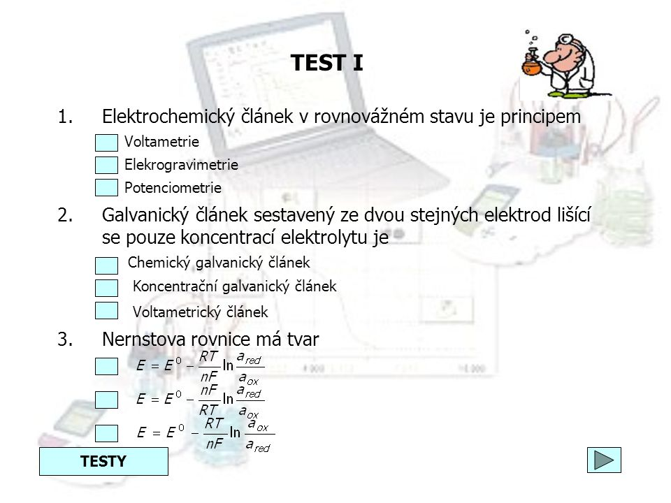 TEST I Elektrochemický článek v rovnovážném stavu je principem