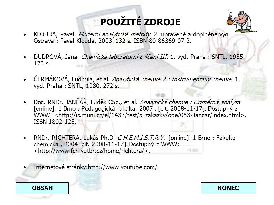 POUŽITÉ ZDROJE KLOUDA, Pavel. Moderní analytické metody. 2. upravené a doplněné vyd. Ostrava : Pavel Klouda, 2003. 132 s. ISBN 80-86369-07-2.