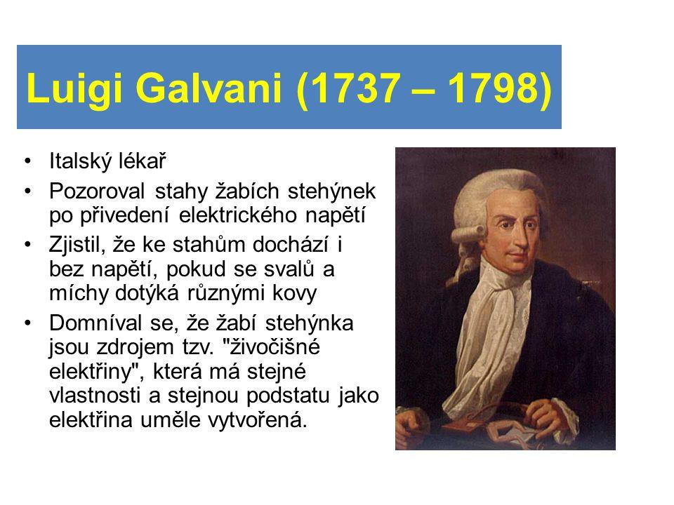 Luigi Galvani (1737 – 1798) Italský lékař