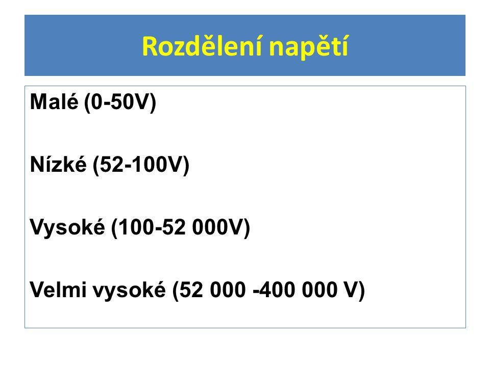 Rozdělení napětí Malé (0-50V) Nízké (52-100V) Vysoké (100-52 000V)