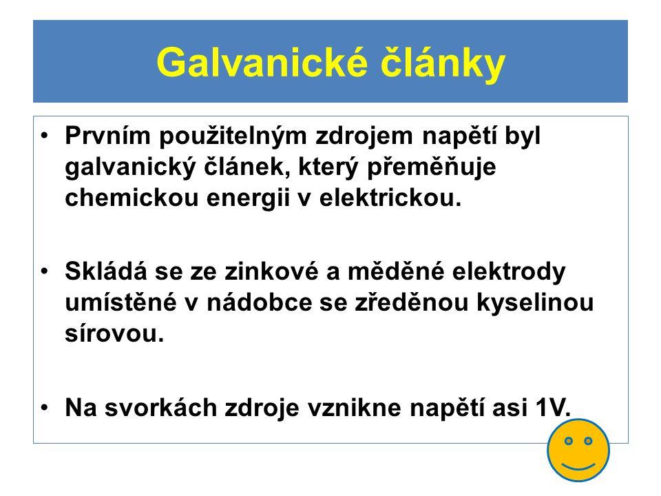 Galvanické články Prvním použitelným zdrojem napětí byl galvanický článek, který přeměňuje chemickou energii v elektrickou.