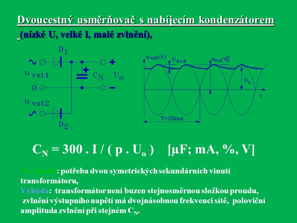 Dvoucestný usměrňovač s nabíjecím kondenzátorem (nízké U, velké I, malé zvlnění),