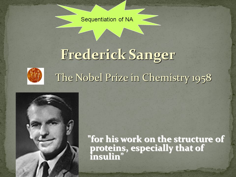 Frederick Sanger The Nobel Prize in Chemistry 1958