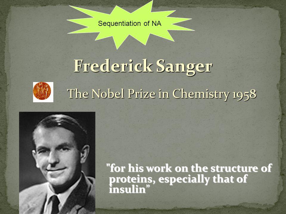 Frederick Sanger The Nobel Prize in Chemistry 1958