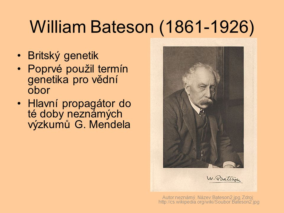 William Bateson (1861-1926) Britský genetik