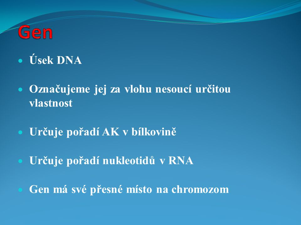 Gen Úsek DNA Označujeme jej za vlohu nesoucí určitou vlastnost