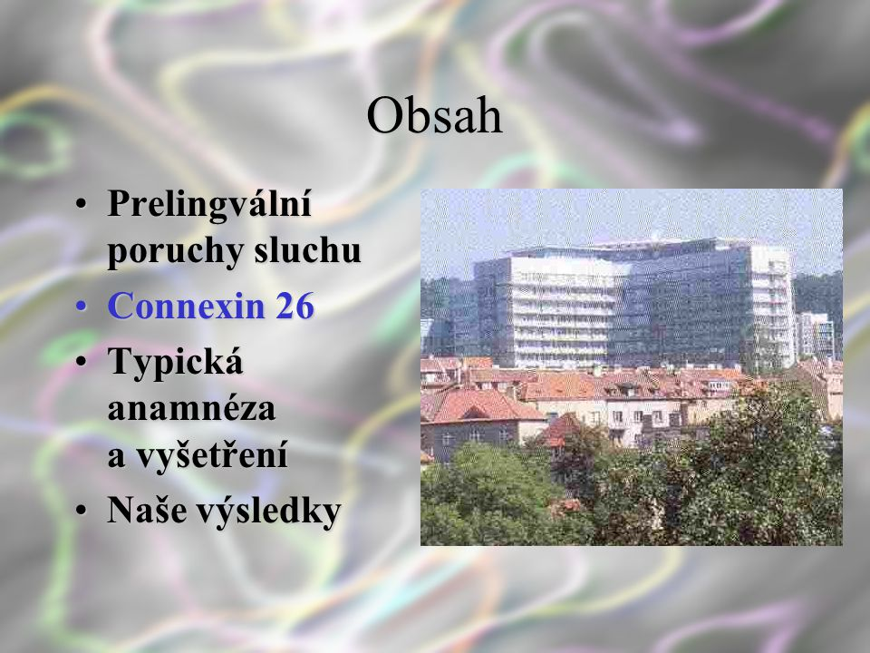 Obsah Prelingvální poruchy sluchu Connexin 26