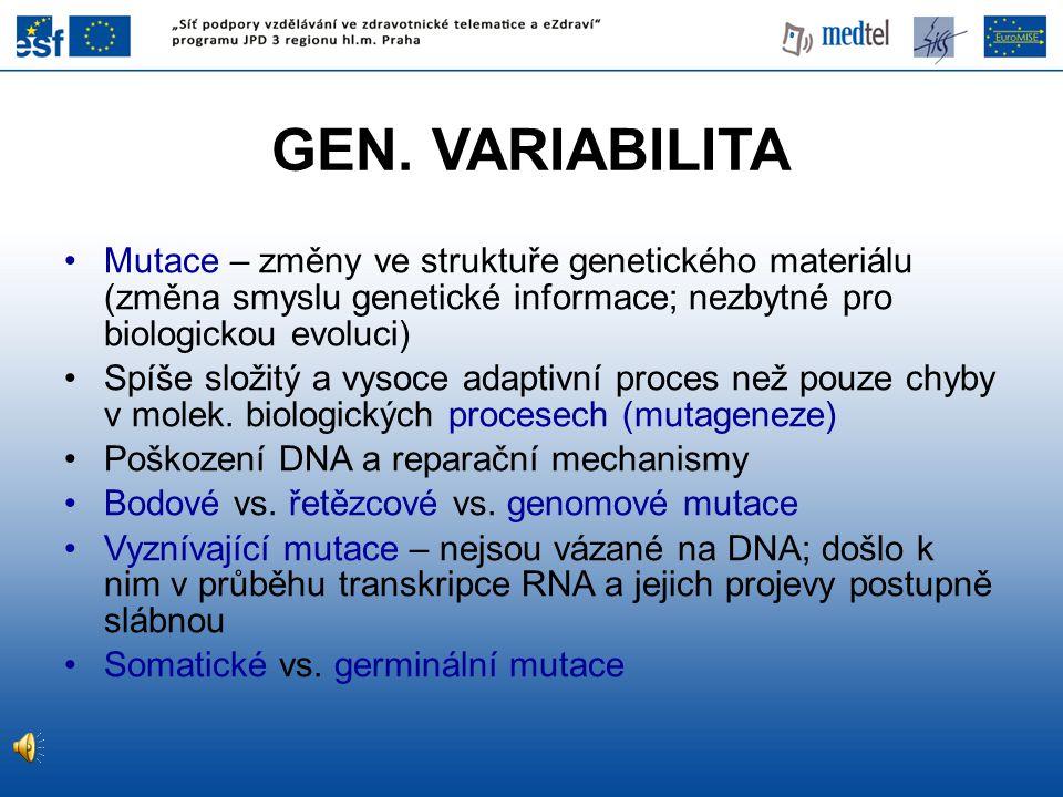 GEN. VARIABILITA Mutace – změny ve struktuře genetického materiálu (změna smyslu genetické informace; nezbytné pro biologickou evoluci)