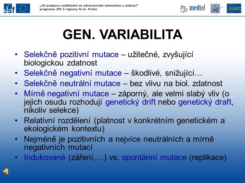 GEN. VARIABILITA Selekčně pozitivní mutace – užitečné, zvyšující biologickou zdatnost. Selekčně negativní mutace – škodlivé, snižující…