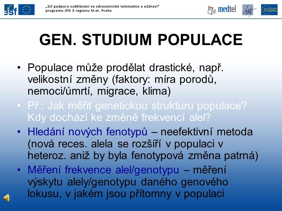 GEN. STUDIUM POPULACE Populace může prodělat drastické, např. velikostní změny (faktory: míra porodů, nemoci/úmrtí, migrace, klima)