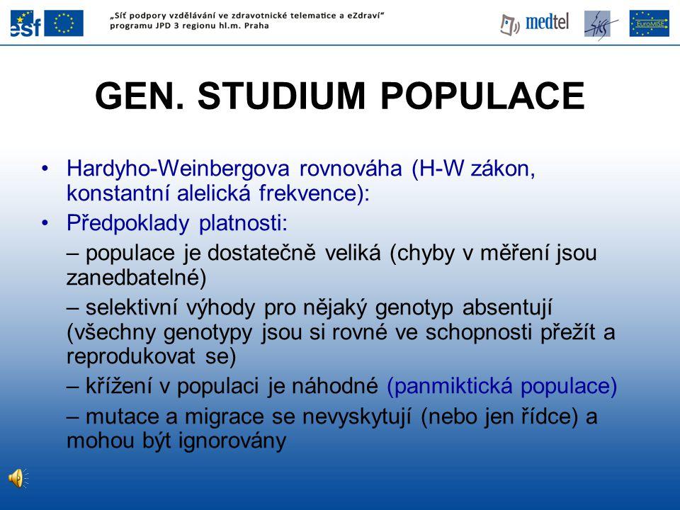 GEN. STUDIUM POPULACE Hardyho-Weinbergova rovnováha (H-W zákon, konstantní alelická frekvence): Předpoklady platnosti: