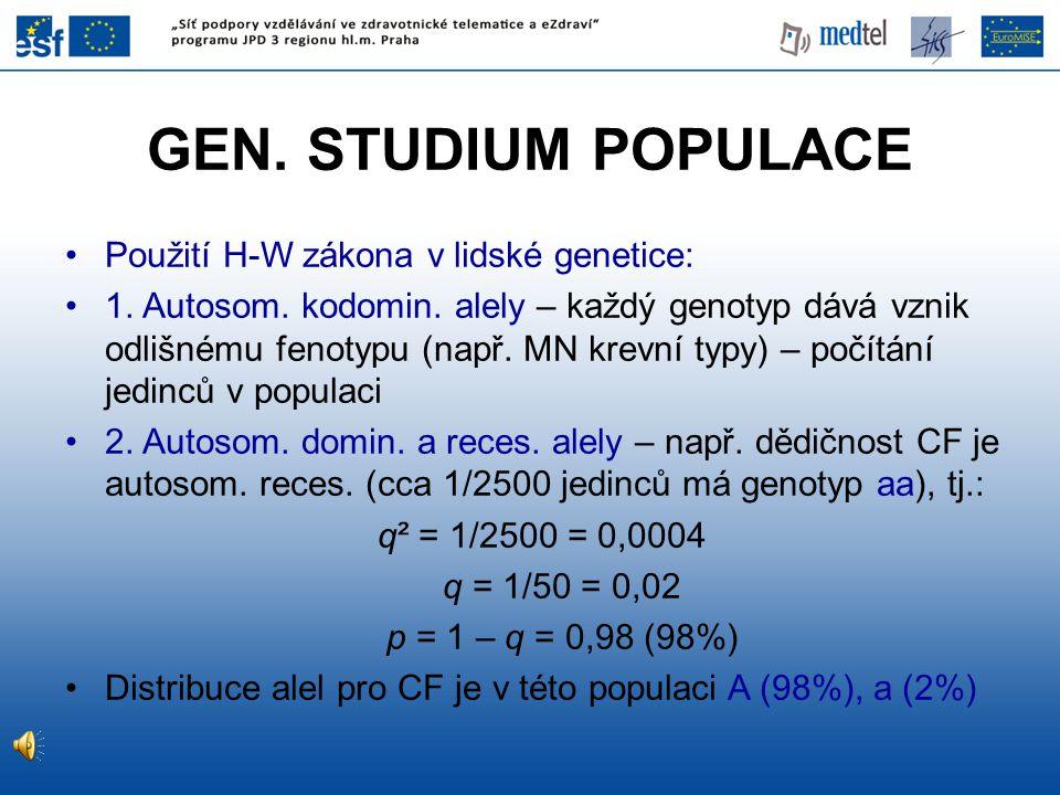 GEN. STUDIUM POPULACE Použití H-W zákona v lidské genetice:
