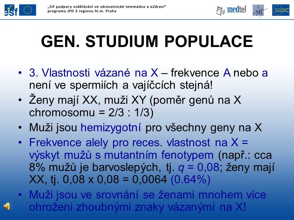 GEN. STUDIUM POPULACE 3. Vlastnosti vázané na X – frekvence A nebo a není ve spermiích a vajíčcích stejná!