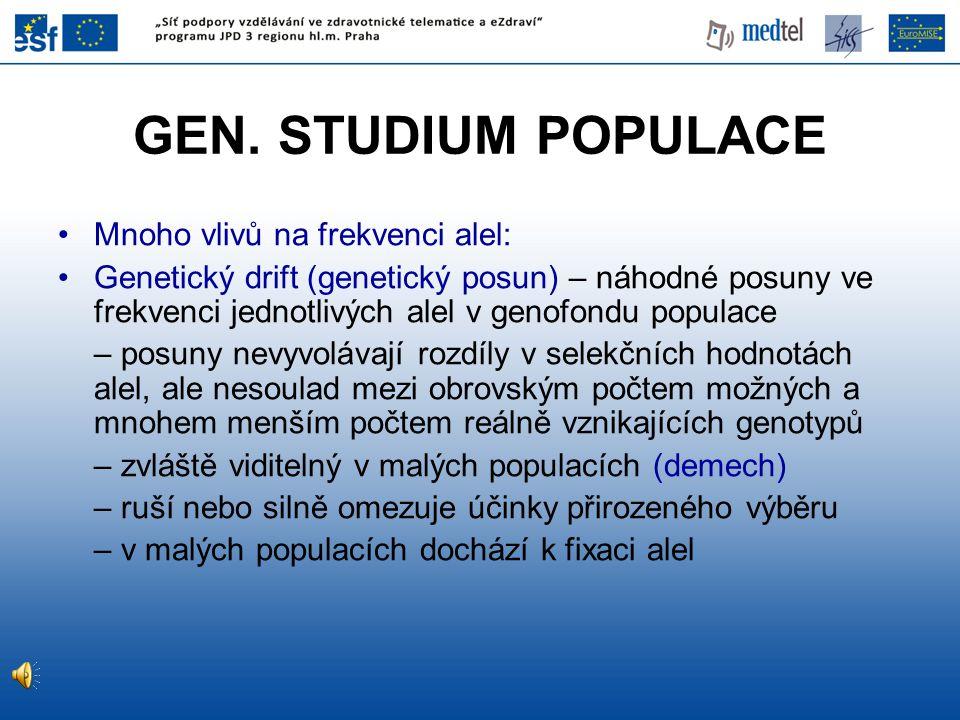 GEN. STUDIUM POPULACE Mnoho vlivů na frekvenci alel: