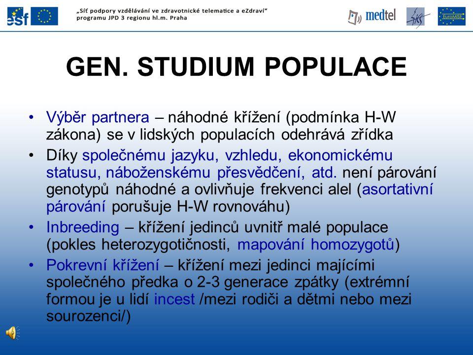 GEN. STUDIUM POPULACE Výběr partnera – náhodné křížení (podmínka H-W zákona) se v lidských populacích odehrává zřídka.