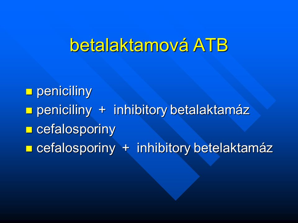 betalaktamová ATB peniciliny peniciliny + inhibitory betalaktamáz