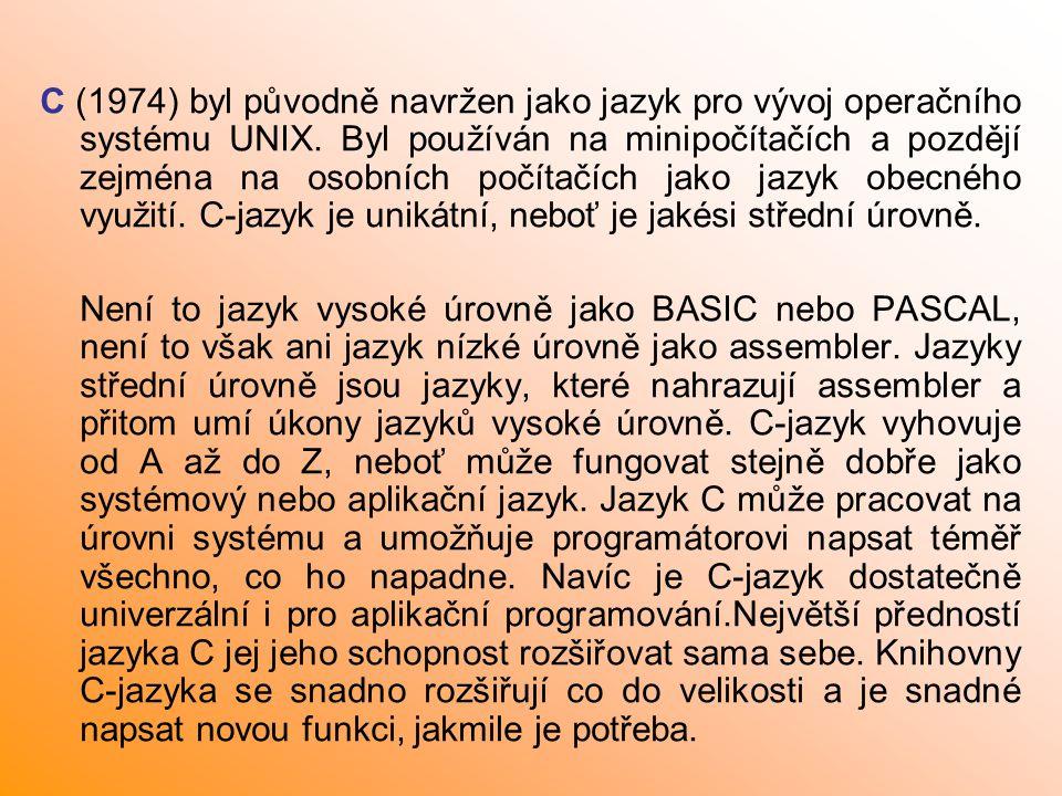 C (1974) byl původně navržen jako jazyk pro vývoj operačního systému UNIX. Byl používán na minipočítačích a pozdějí zejména na osobních počítačích jako jazyk obecného využití. C-jazyk je unikátní, neboť je jakési střední úrovně.