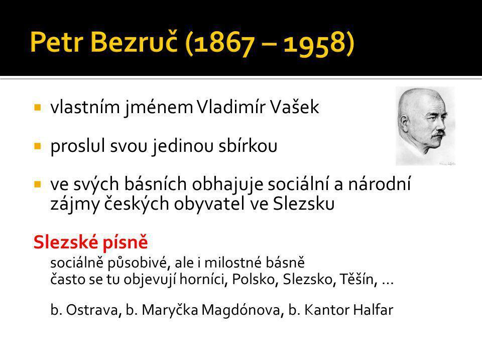 Petr Bezruč (1867 – 1958) vlastním jménem Vladimír Vašek