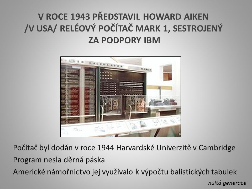 V roce 1943 představil Howard Aiken /v USA/ reléový počítač MARK 1, sestrojený za podpory IBM