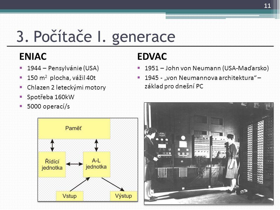 3. Počítače I. generace ENIAC EDVAC 1944 – Pensylvánie (USA)