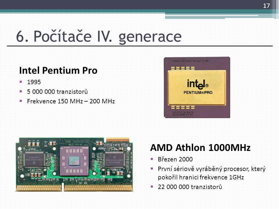 6. Počítače IV. generace Intel Pentium Pro AMD Athlon 1000MHz 1995