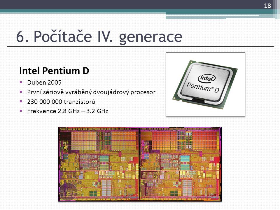6. Počítače IV. generace Intel Pentium D Duben 2005