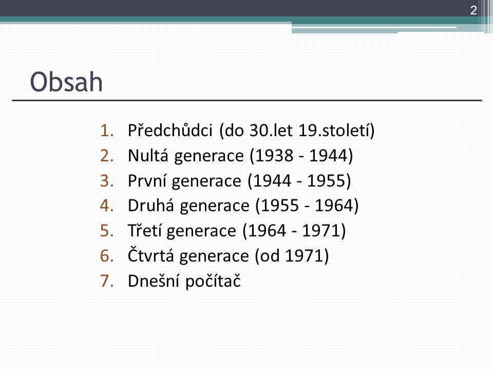 Obsah Předchůdci (do 30.let 19.století) Nultá generace (1938 - 1944)