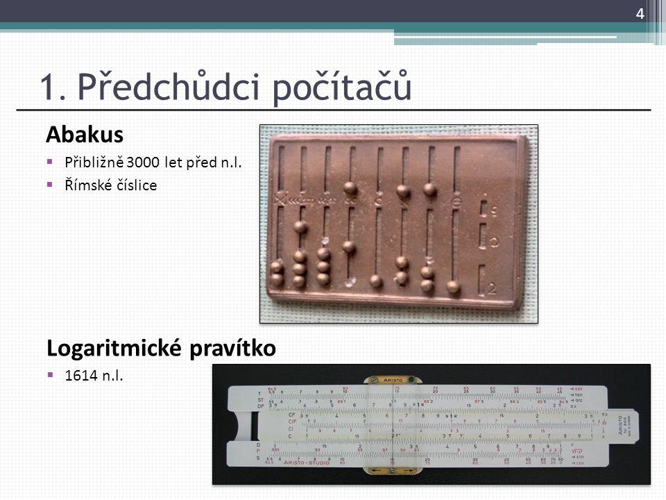 1. Předchůdci počítačů Abakus Logaritmické pravítko