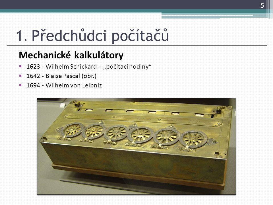 1. Předchůdci počítačů Mechanické kalkulátory