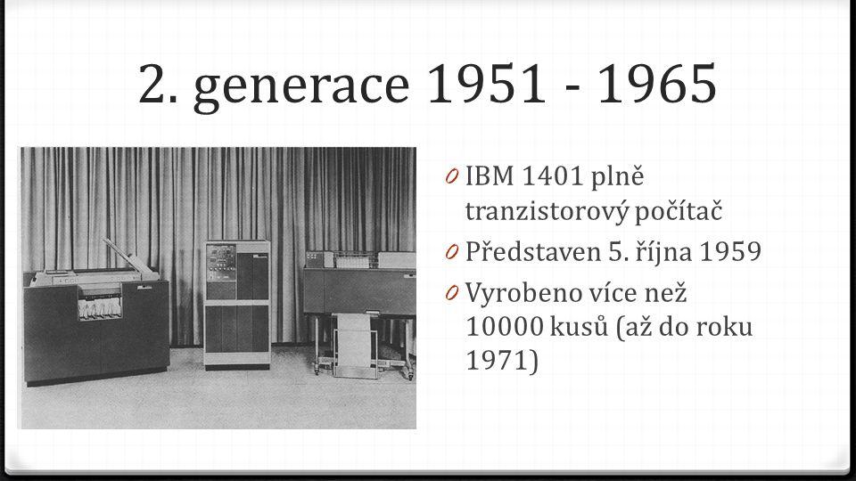 2. generace 1951 - 1965 IBM 1401 plně tranzistorový počítač