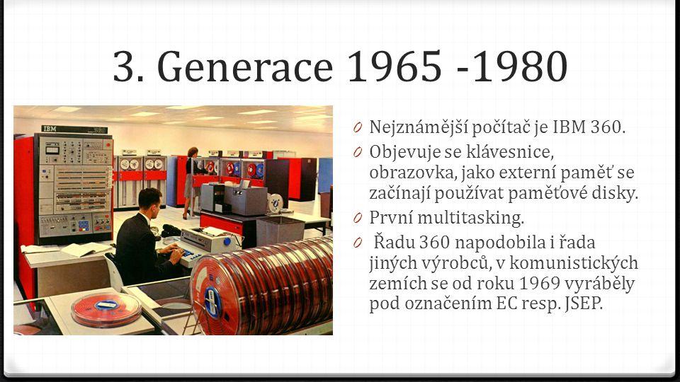 3. Generace 1965 -1980 Nejznámější počítač je IBM 360.