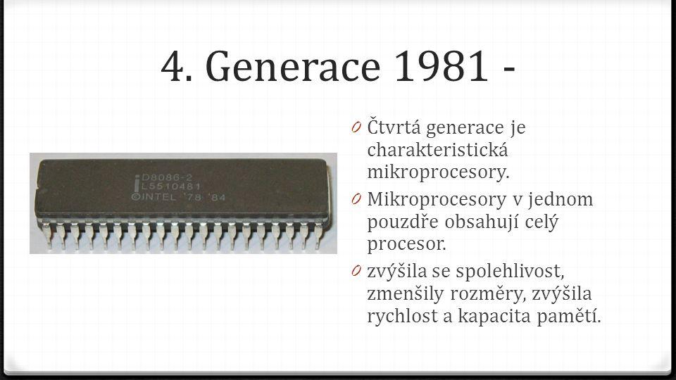 4. Generace 1981 - Čtvrtá generace je charakteristická mikroprocesory.