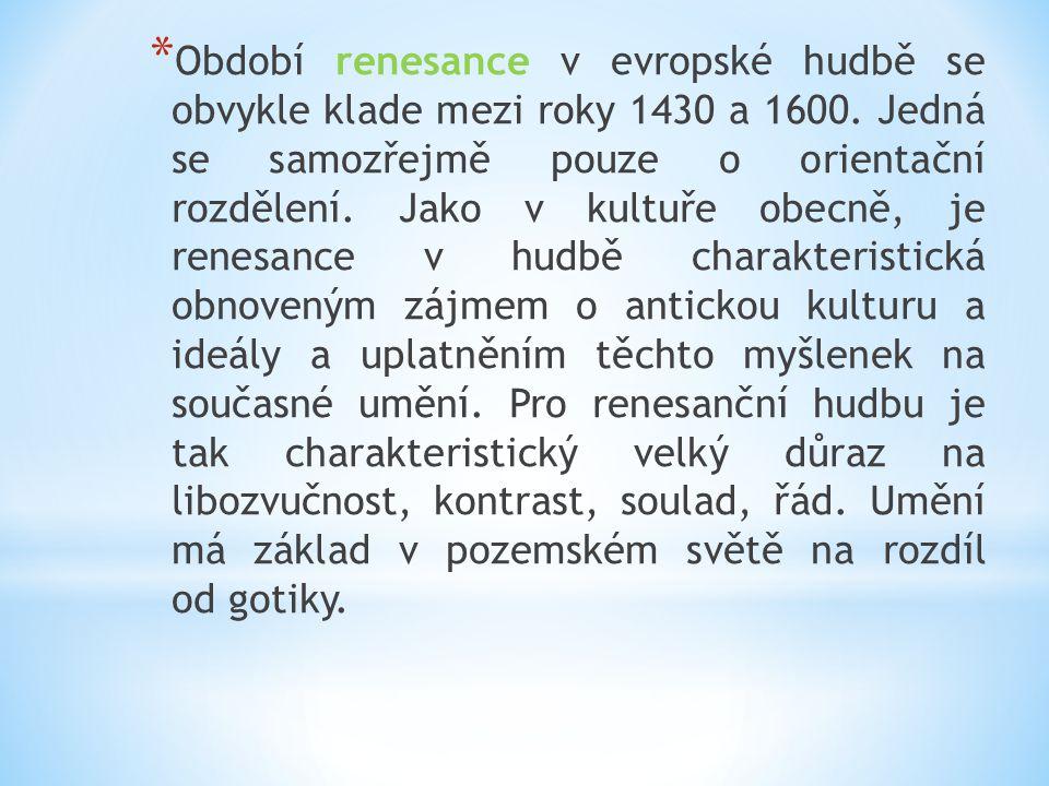 Období renesance v evropské hudbě se obvykle klade mezi roky 1430 a 1600.