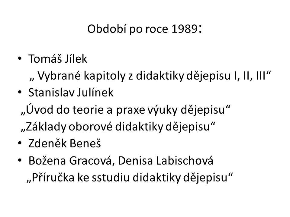 """Období po roce 1989: Tomáš Jílek. """" Vybrané kapitoly z didaktiky dějepisu I, II, III Stanislav Julínek."""