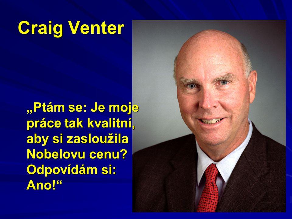 """Craig Venter """"Ptám se: Je moje práce tak kvalitní, aby si zasloužila Nobelovu cenu."""