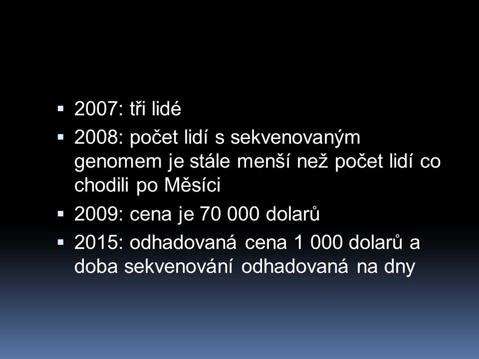 2007: tři lidé 2008: počet lidí s sekvenovaným genomem je stále menší než počet lidí co chodili po Měsíci.
