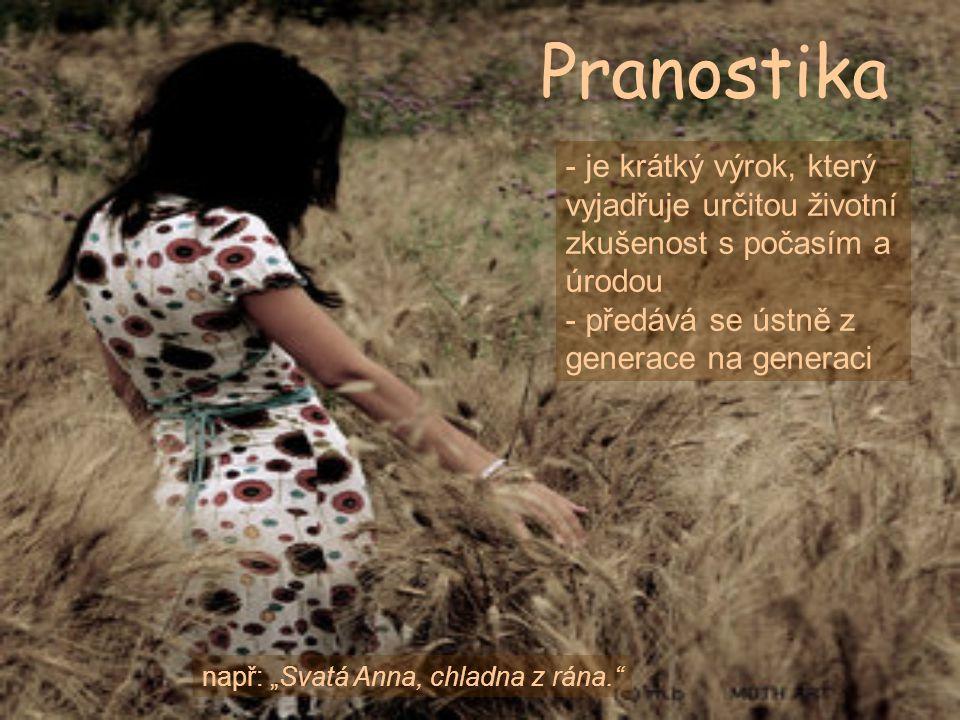Pranostika je krátký výrok, který vyjadřuje určitou životní zkušenost s počasím a úrodou. předává se ústně z generace na generaci.