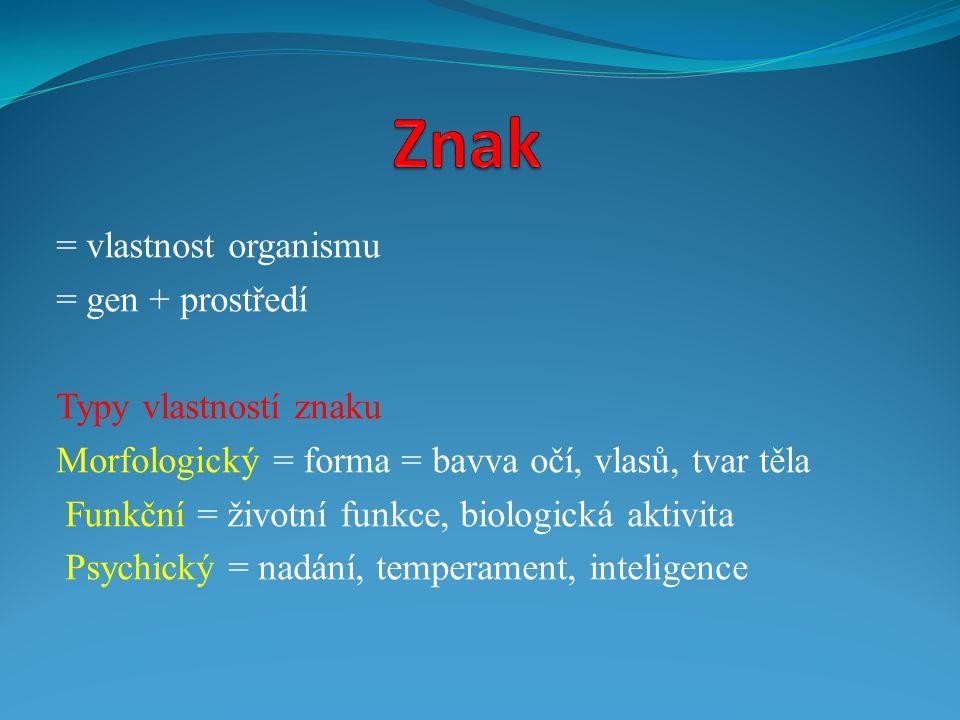 Znak = vlastnost organismu = gen + prostředí Typy vlastností znaku