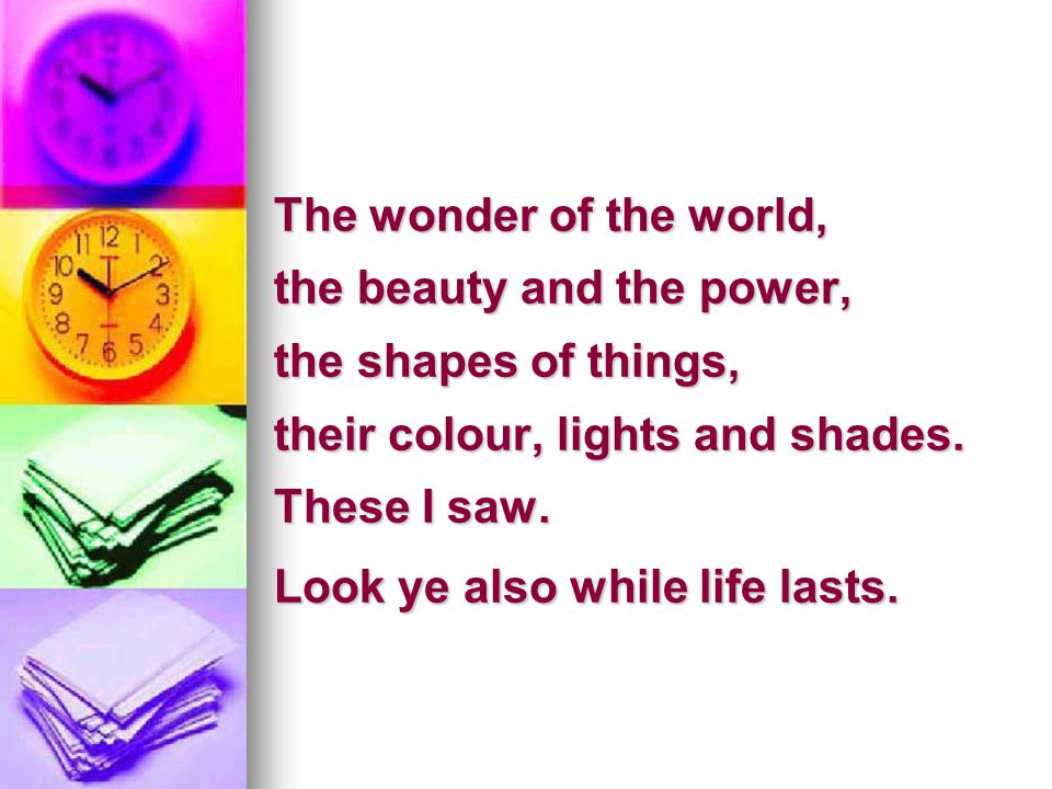 The wonder of the world,. the beauty and the power,