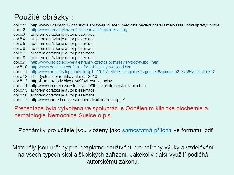Použité obrázky : obr.č.1: http://www.udalosti112.cz/tiskove-zpravy/revoluce-v-medicine-pacient-dostal-umelou-krev.html#!prettyPhoto/0/