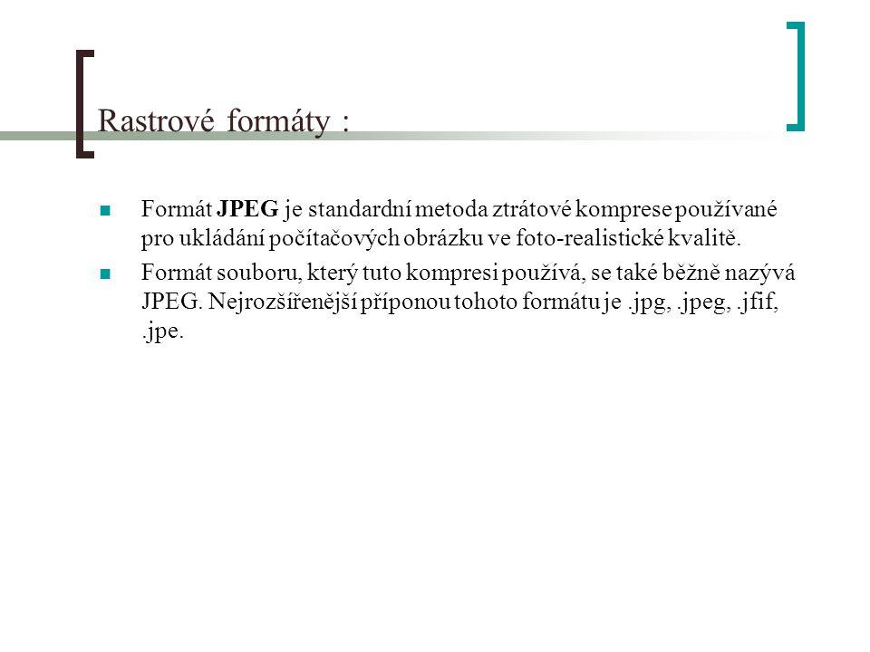 Rastrové formáty : Formát JPEG je standardní metoda ztrátové komprese používané pro ukládání počítačových obrázku ve foto-realistické kvalitě.
