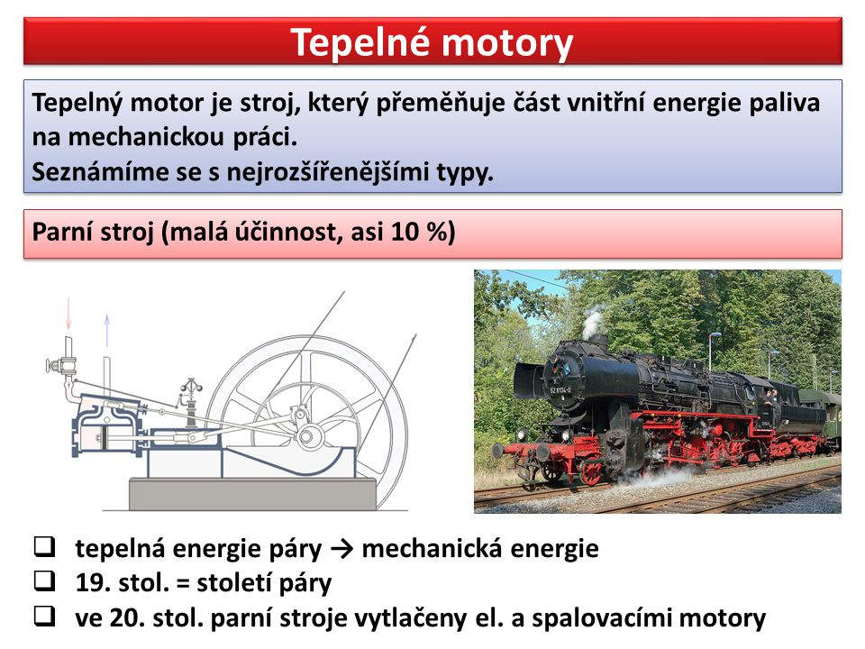 Tepelné motory Tepelný motor je stroj, který přeměňuje část vnitřní energie paliva na mechanickou práci.