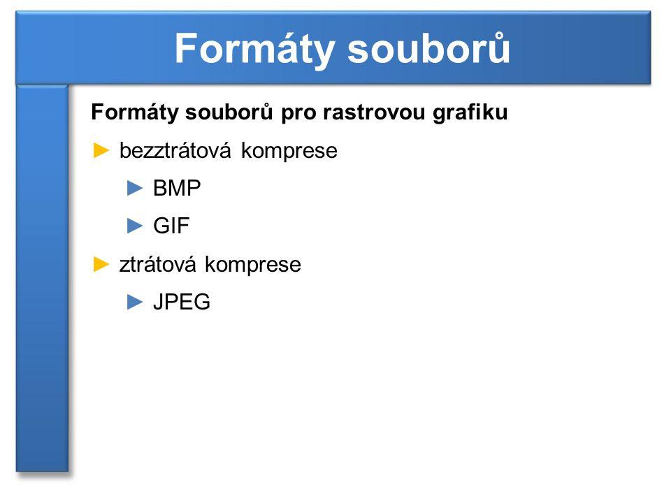 Formáty souborů Formáty souborů pro rastrovou grafiku