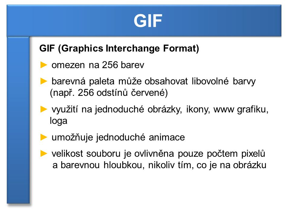 GIF GIF (Graphics Interchange Format) omezen na 256 barev