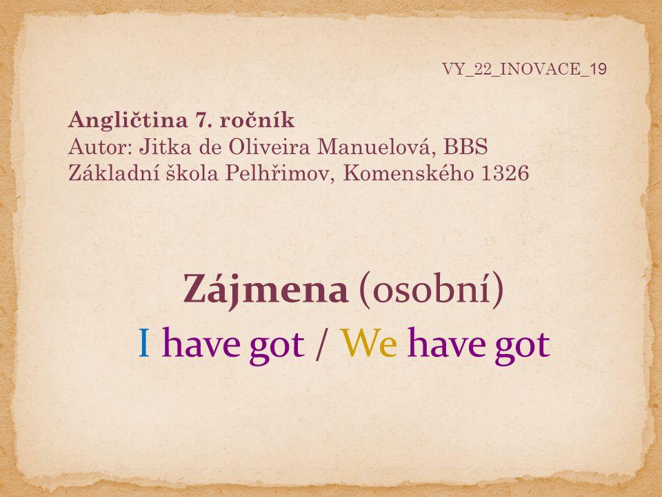 Zájmena (osobní) I have got / We have got Angličtina 7. ročník